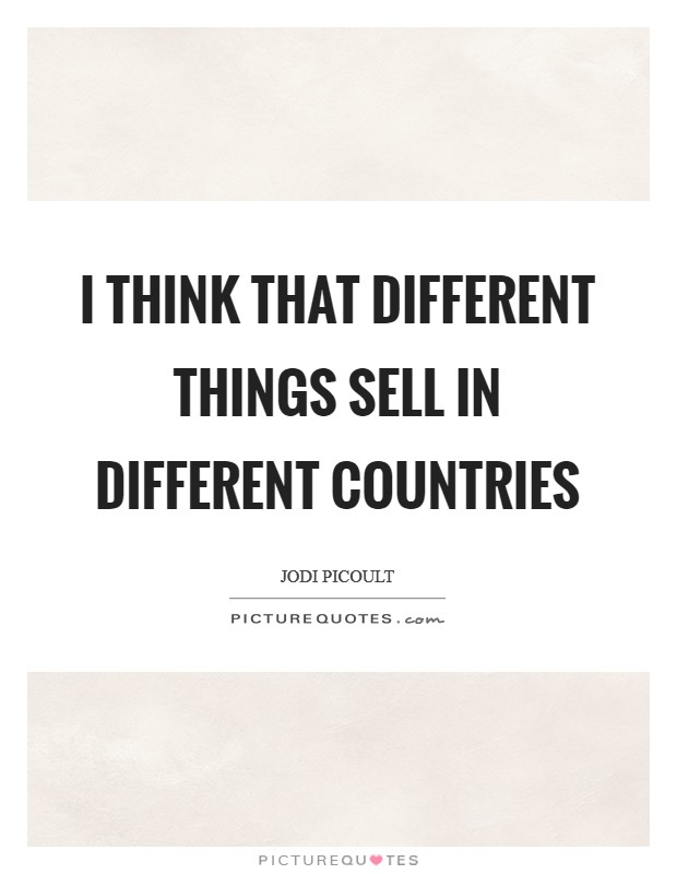 I think that different things sell in different countries Picture Quote #1
