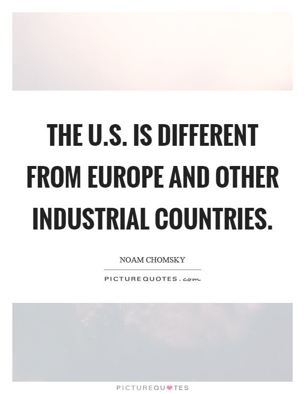 The U.S. is different from Europe and other industrial countries Picture Quote #1