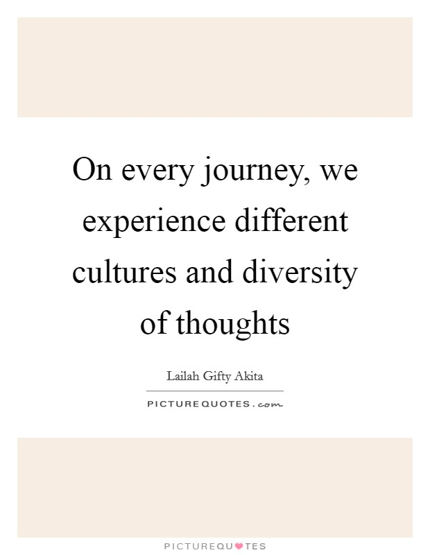 on every journey we experience different cultures and diversity