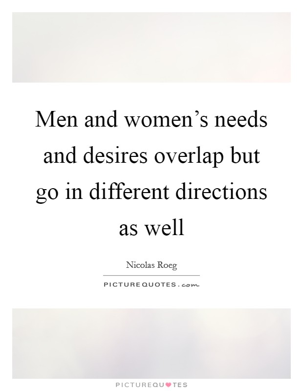 Men and women's needs and desires overlap but go in different directions as well Picture Quote #1