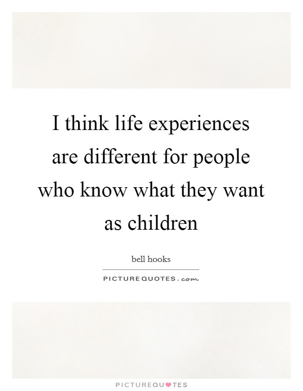 I think life experiences are different for people who know what they want as children Picture Quote #1