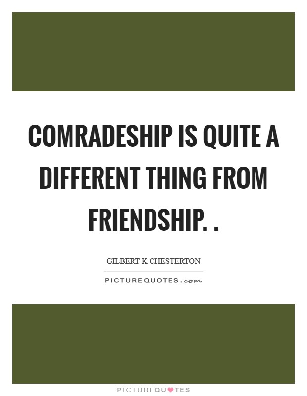 Comradeship is quite a different thing from friendship.  Picture Quote #1
