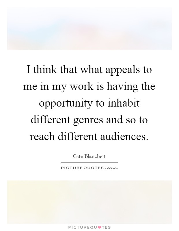 I think that what appeals to me in my work is having the opportunity to inhabit different genres and so to reach different audiences Picture Quote #1