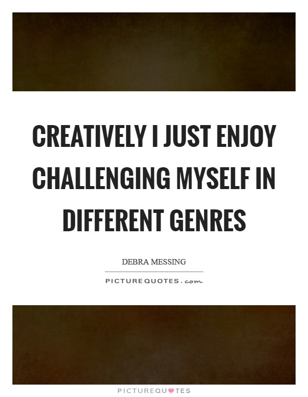 Creatively I just enjoy challenging myself in different genres Picture Quote #1