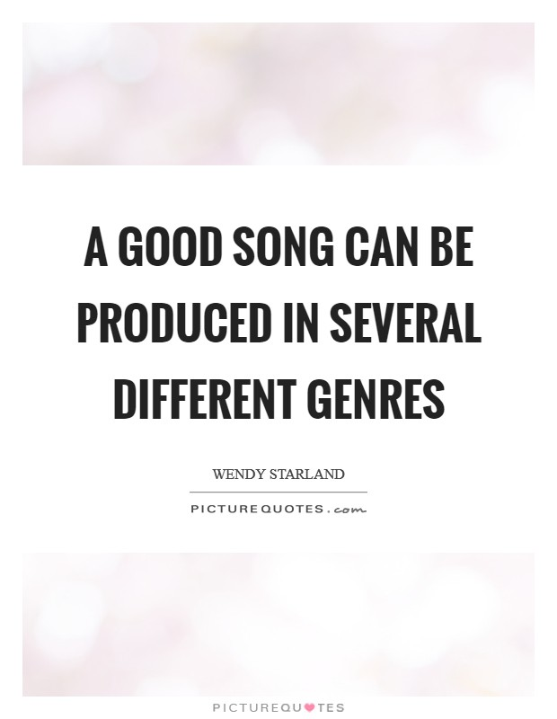 Good Song Quotes Inspiration A Good Song Can Be Produced In Several Different Genres Picture Quotes