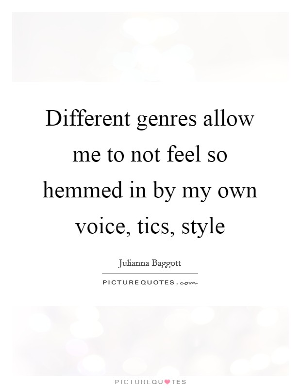 Different genres allow me to not feel so hemmed in by my own voice, tics, style Picture Quote #1