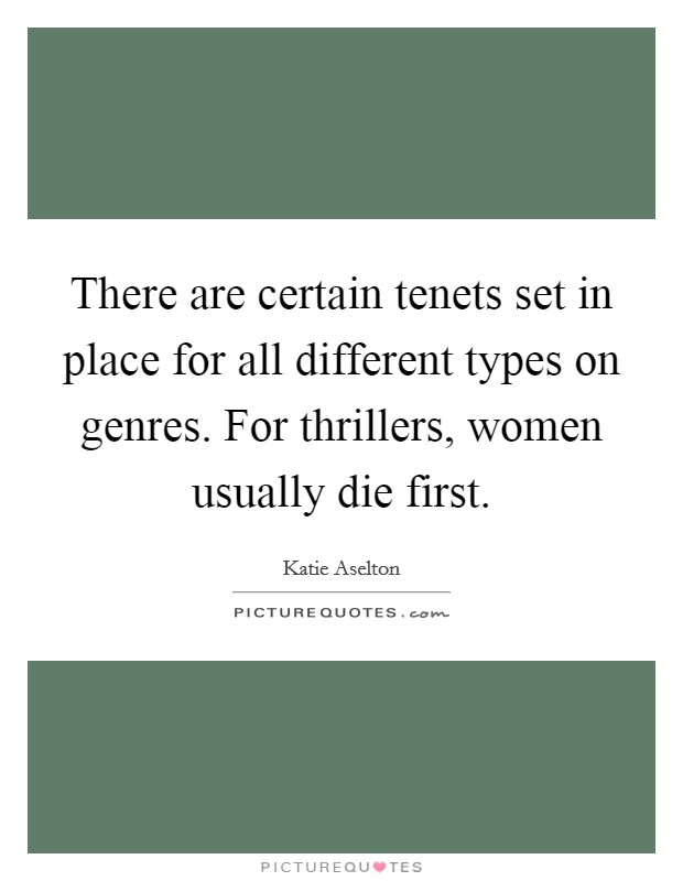 There are certain tenets set in place for all different types on genres. For thrillers, women usually die first Picture Quote #1
