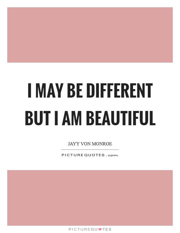 I may be different but I am beautiful Picture Quote #1