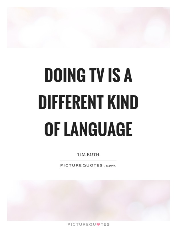 Doing TV is a different kind of language Picture Quote #1