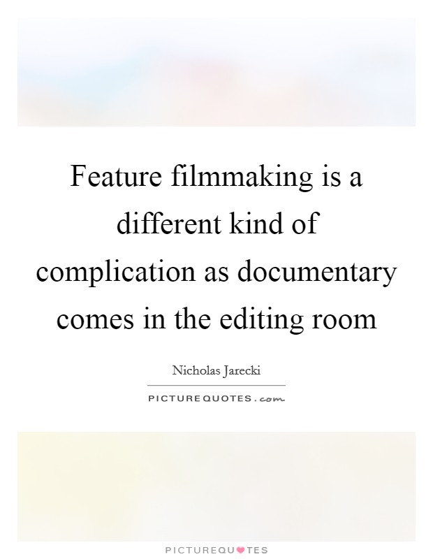 Feature filmmaking is a different kind of complication as documentary comes in the editing room Picture Quote #1