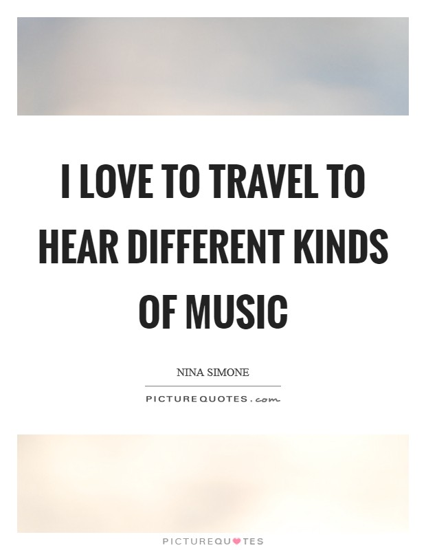 I love to travel to hear different kinds of music Picture Quote #1