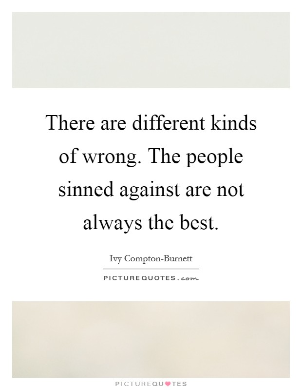 There are different kinds of wrong. The people sinned against are not always the best. Picture Quote #1
