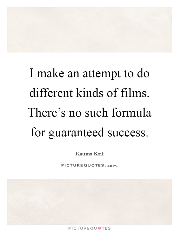 I make an attempt to do different kinds of films. There's no such formula for guaranteed success Picture Quote #1