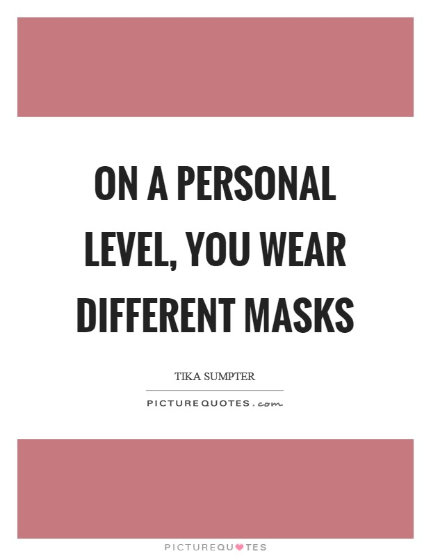 On a personal level, you wear different masks Picture Quote #1