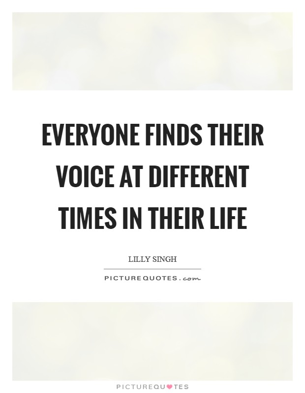 Everyone finds their voice at different times in their life Picture Quote #1