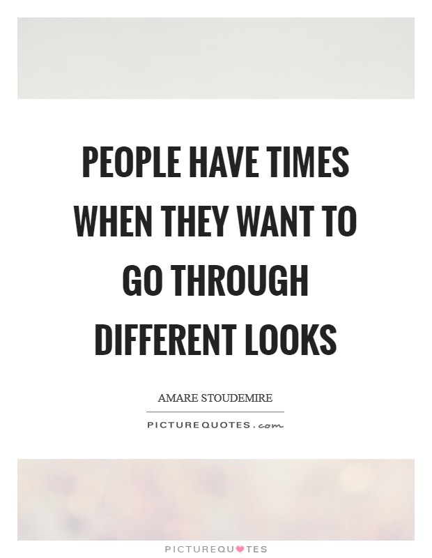 People have times when they want to go through different looks Picture Quote #1