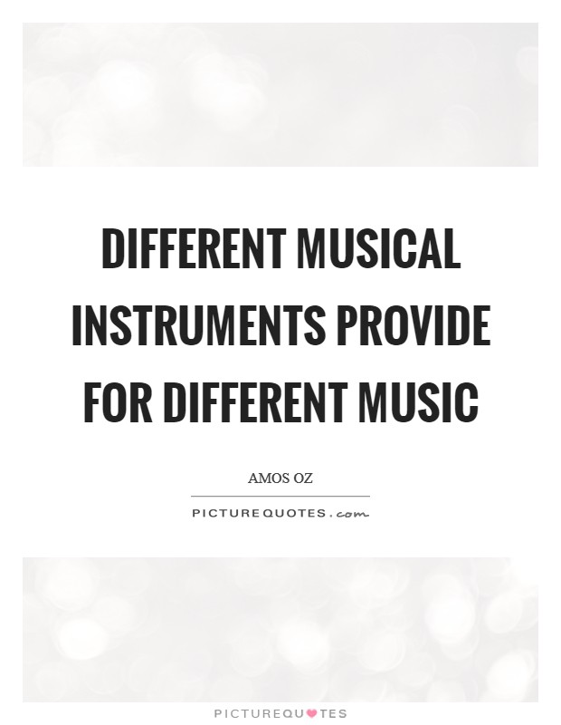 Different musical instruments provide for different music Picture Quote #1