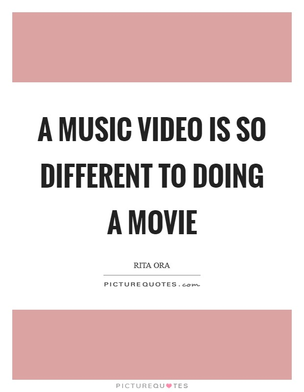 A music video is so different to doing a movie Picture Quote #1