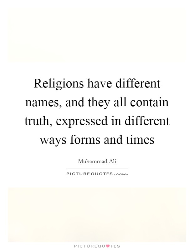 Religions have different names, and they all contain truth, expressed in different ways forms and times Picture Quote #1