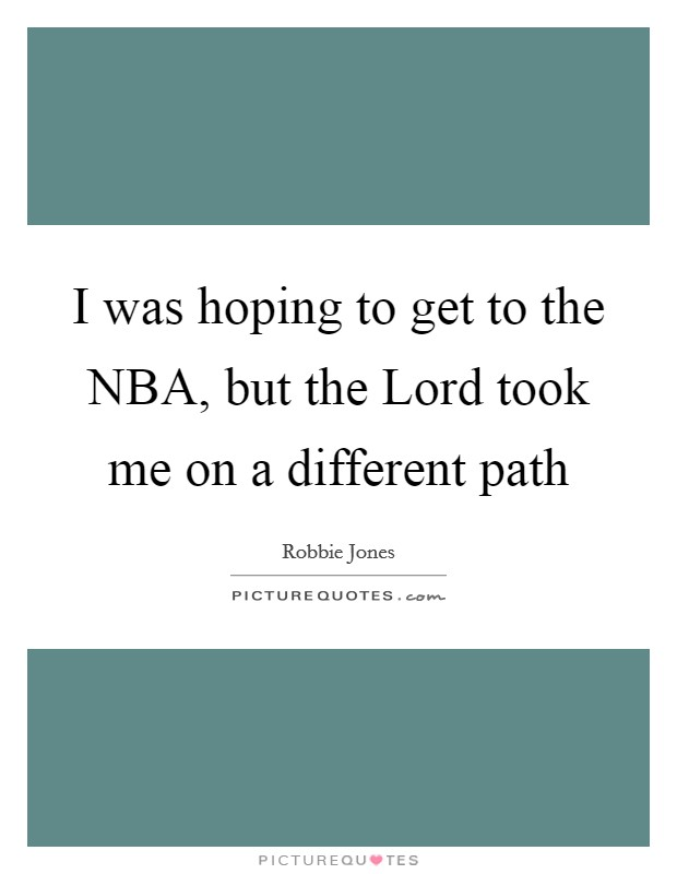 I was hoping to get to the NBA, but the Lord took me on a different path Picture Quote #1