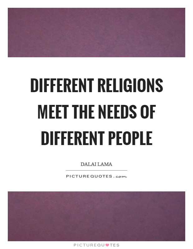 Different religions meet the needs of different people Picture Quote #1