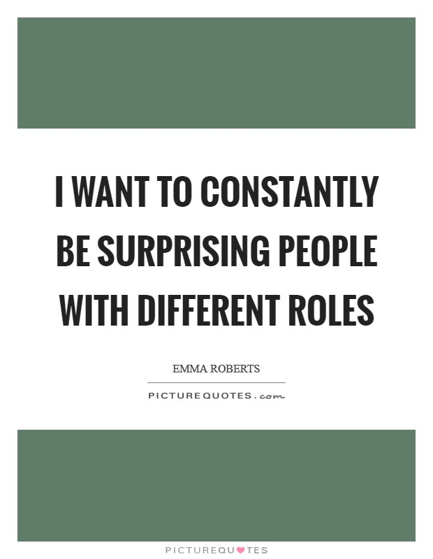 I want to constantly be surprising people with different roles Picture Quote #1