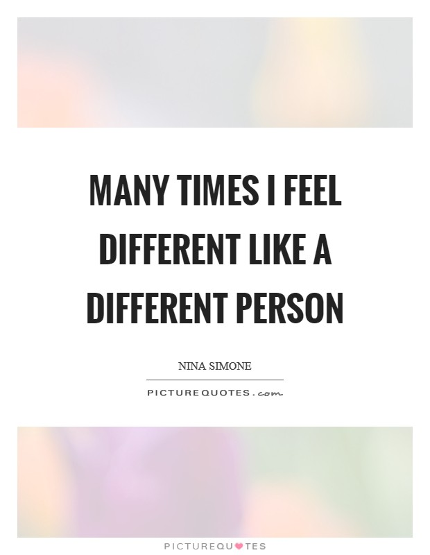 Many times I feel different like a different person Picture Quote #1
