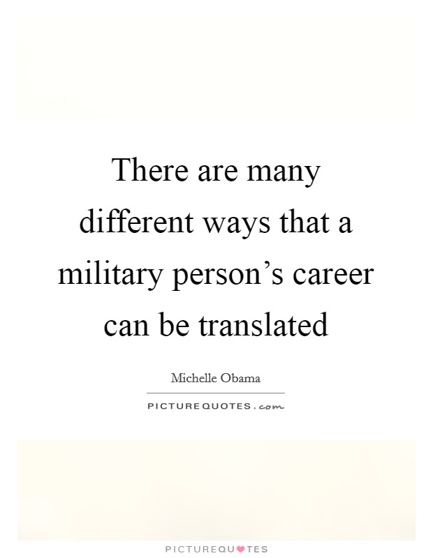 There are many different ways that a military person's career can be translated Picture Quote #1