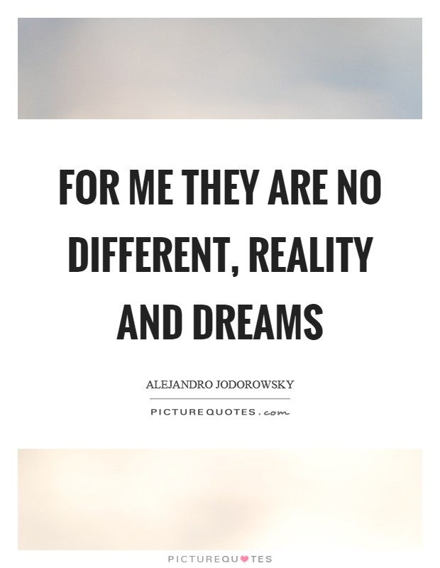 For me they are no different, reality and dreams Picture Quote #1