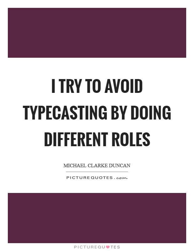 I try to avoid typecasting by doing different roles Picture Quote #1