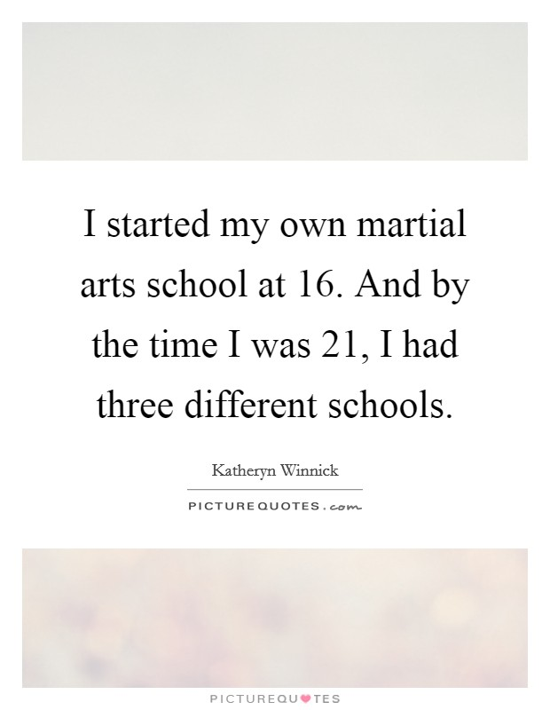 I started my own martial arts school at 16. And by the time I was 21, I had three different schools. Picture Quote #1
