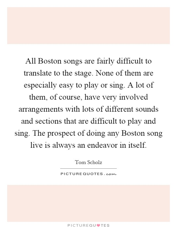 all boston songs are fairly difficult to translate to the stage