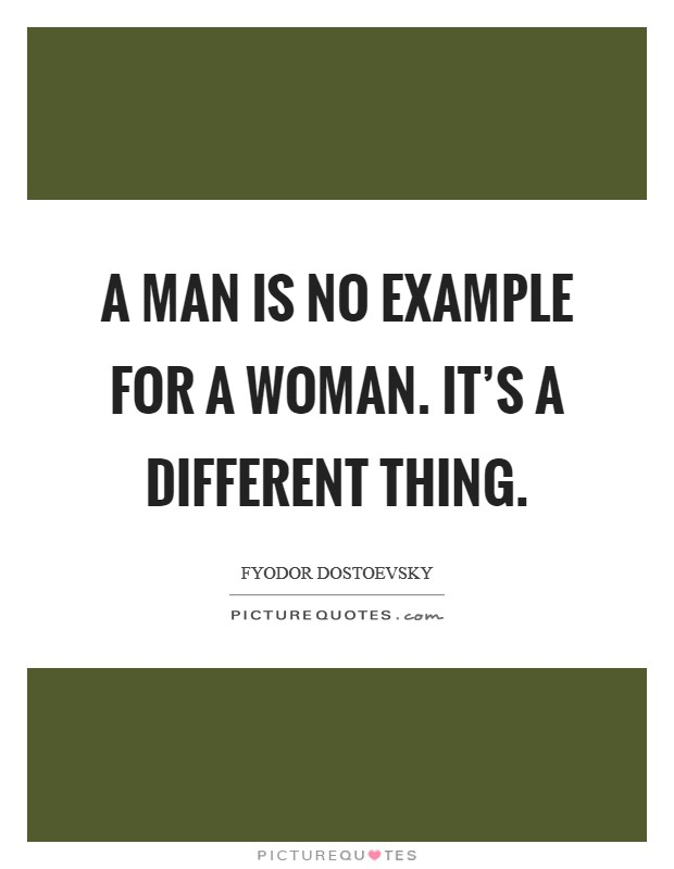 A man is no example for a woman. It's a different thing Picture Quote #1