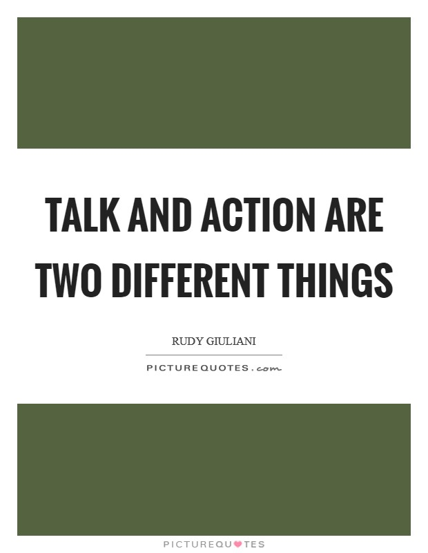 Talk and action are two different things Picture Quote #1