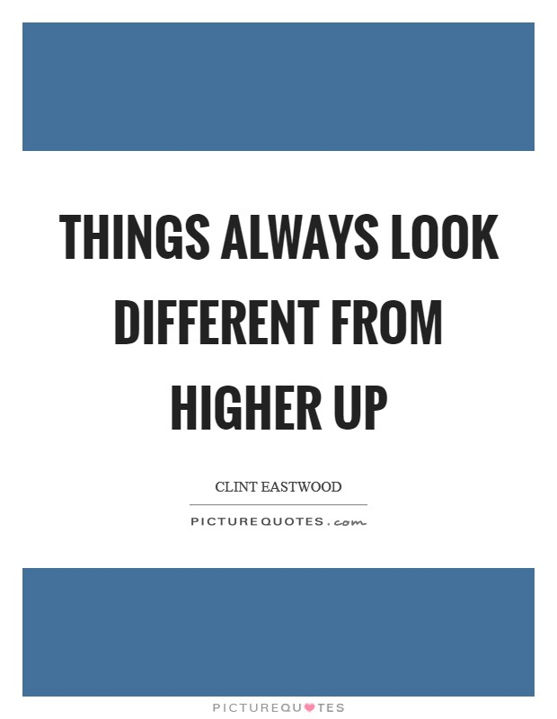 Things always look different from higher up Picture Quote #1