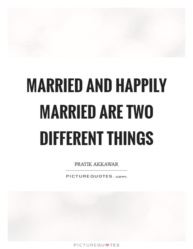 Married and Happily Married are two different things Picture Quote #1