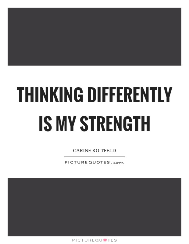 Thinking differently is my strength Picture Quote #1