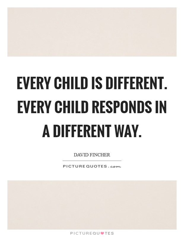 Every child is different. Every child responds in a different way Picture Quote #1