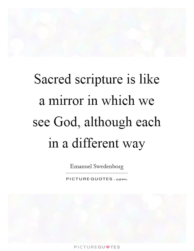 Sacred scripture is like a mirror in which we see God, although each in a different way Picture Quote #1