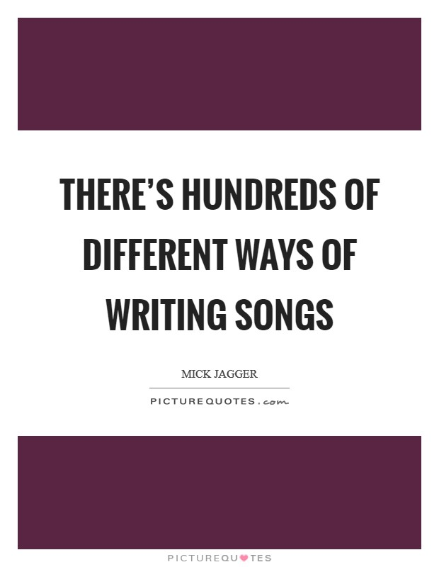 There's hundreds of different ways of writing songs Picture Quote #1