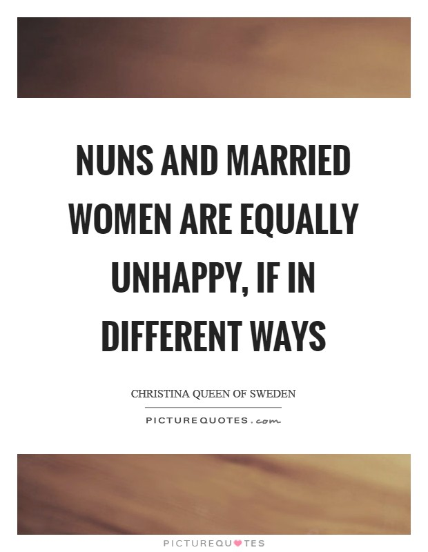 Nuns and married women are equally unhappy, if in different ways Picture Quote #1
