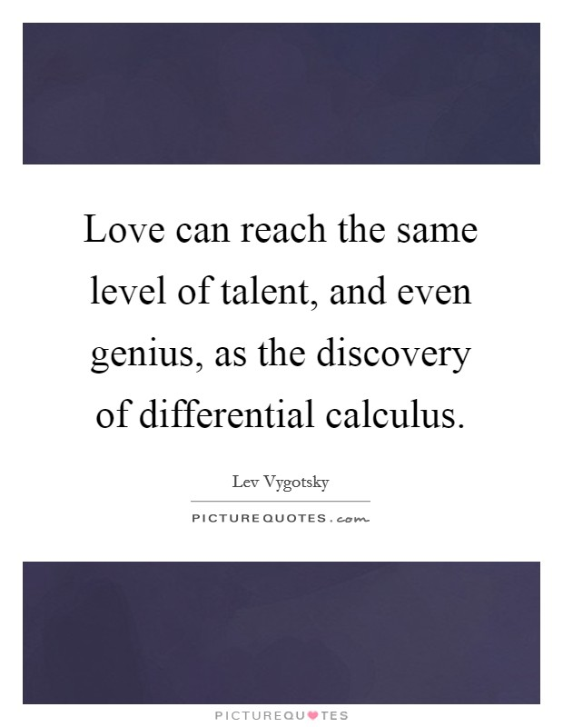 Love can reach the same level of talent, and even genius, as the discovery of differential calculus Picture Quote #1