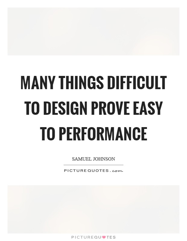 Many things difficult to design prove easy to performance Picture Quote #1