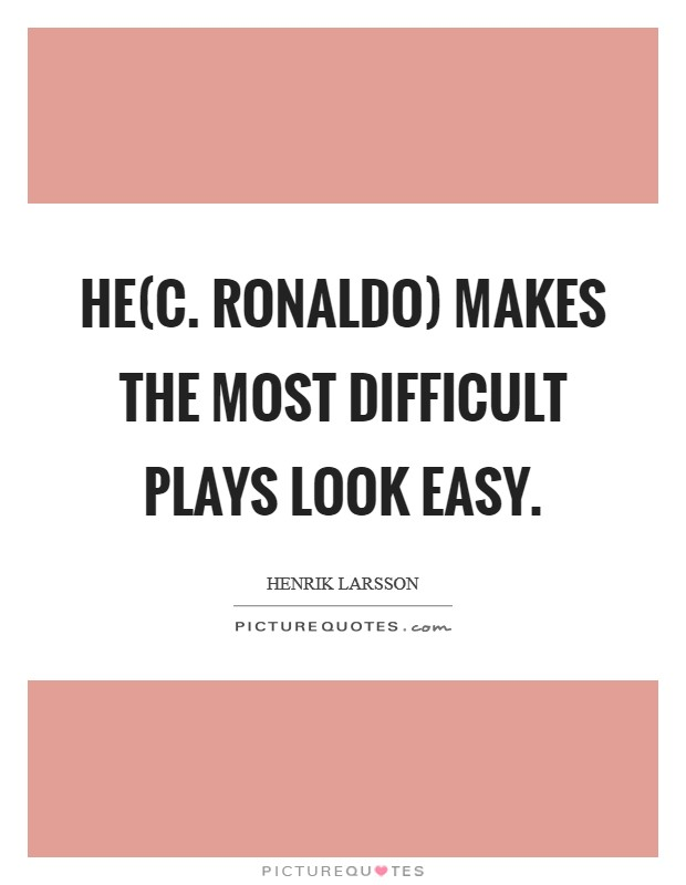 He(C. Ronaldo) makes the most difficult plays look easy Picture Quote #1