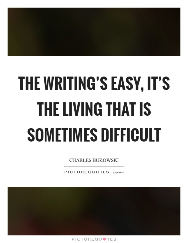 The writing's easy, it's the living that is sometimes difficult Picture Quote #1
