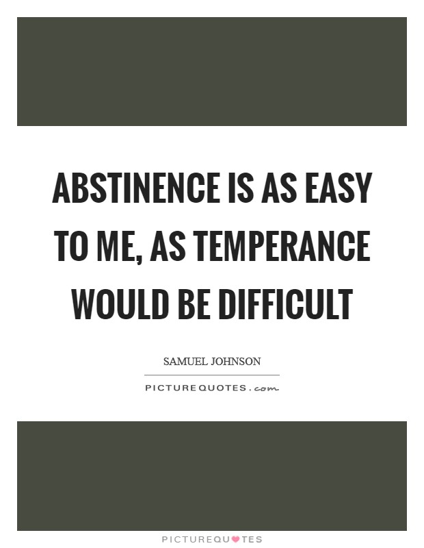 Abstinence is as easy to me, as temperance would be difficult Picture Quote #1