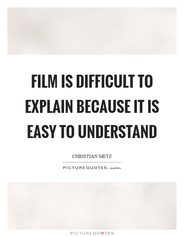 Film is difficult to explain because it is easy to understand Picture Quote #1