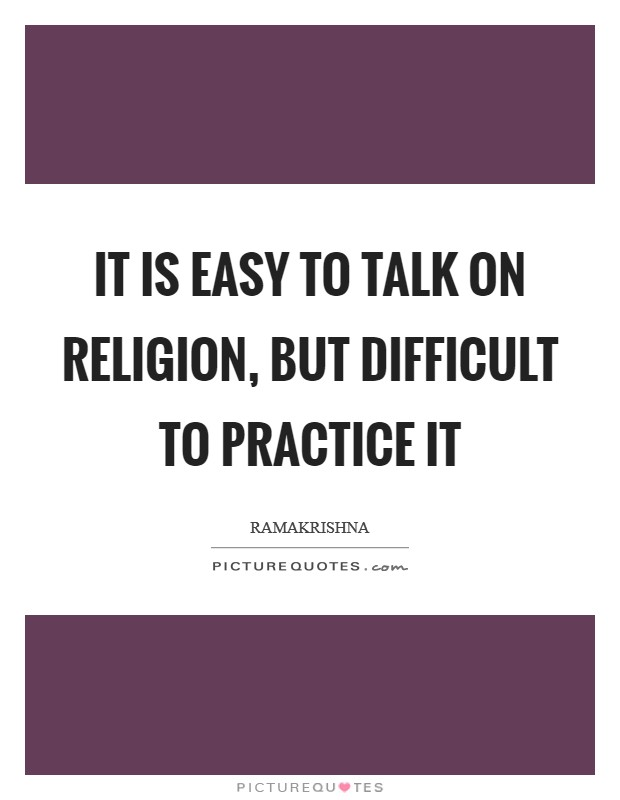 It is easy to talk on religion, but difficult to practice it Picture Quote #1