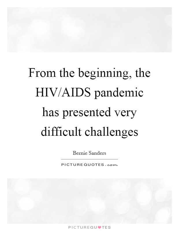 From the beginning, the HIV/AIDS pandemic has presented very difficult challenges Picture Quote #1