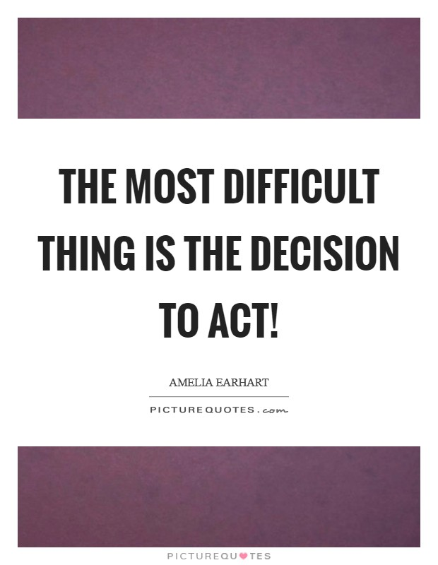 The most difficult thing is the decision to act! Picture Quote #1